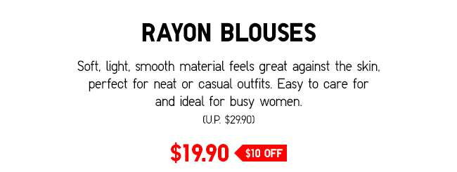 Rayon Blouses | Soft, light, smooth material that feels great against the skin.