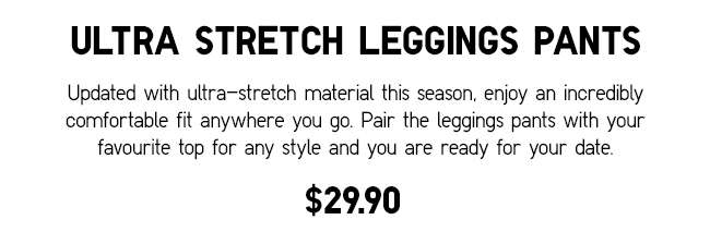 Ultra Stretch Leggings Pants | Updated with ultra-stretch material this season.