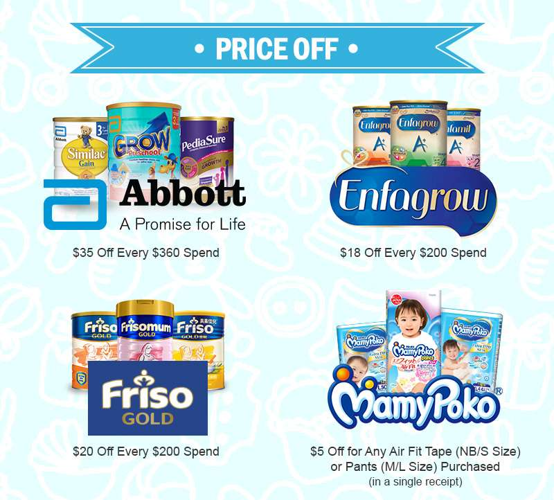Abbott: $35 Off Every $360 Spend, Enfa: $18 Off Every $200 Spend, Friso: $20 Off Every $200 Spend, Mamypoko: $5 Off for Any Air Fit Tape (NB/S Size) or Pants (M/L Size) Purchased (in a single receipt)