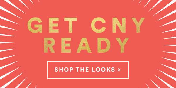 GET CNY READY | SHOP NOW