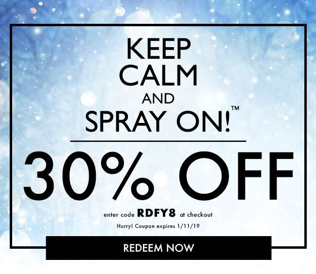 "Keep Calm and Spray On!â""¢ 30% off. Enter code RDFY8 at checkout. Hurry! Coupon expires 1/11/19"