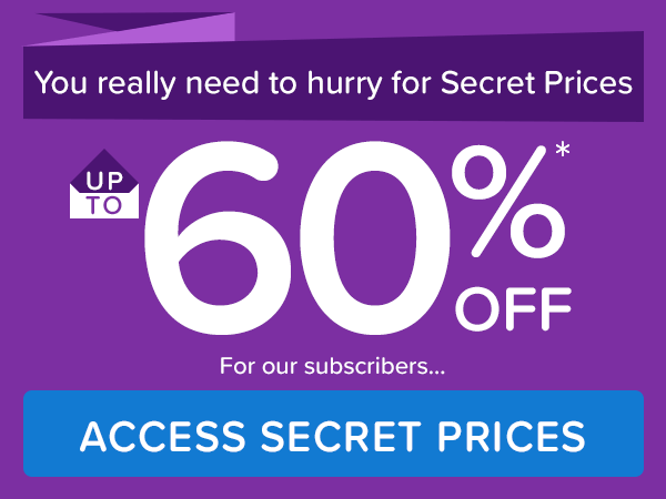 You really need to hurry for Secret Prices UP TO 60%* OFF