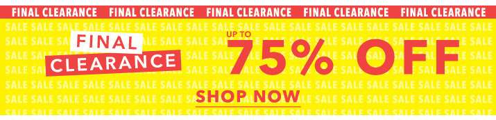 Final clearance up to 75% off - Shop now