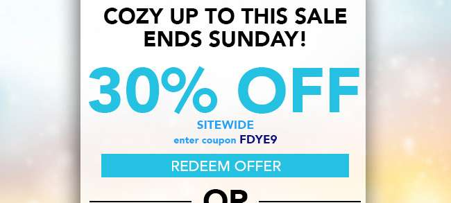 30% Off Sitewide. Enter code: FDYE9. Hurry, coupon expires 1/13/19. Redeem Now.