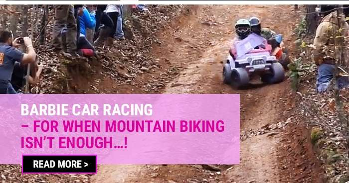 Barbie car racing – for when mountain biking isn't enough…!