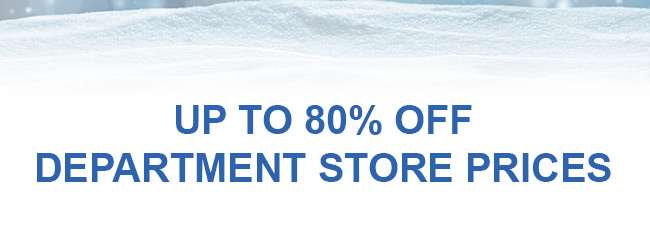 Up To 80% Off Department Store Prices