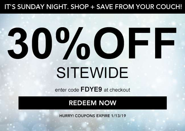 30% Off Sitewide. Enter code FDYE9 at checkout. Redeem Now. Hurry! Coupons expire 1/13/19
