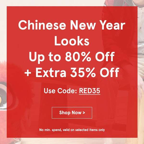 Chinese New Year Looks Up to 80% Off + EXTRA 35% Off!