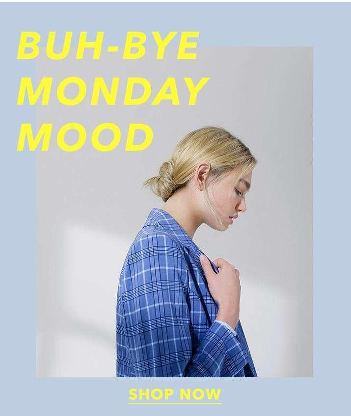 Buh-bye Monday mood - Shop now