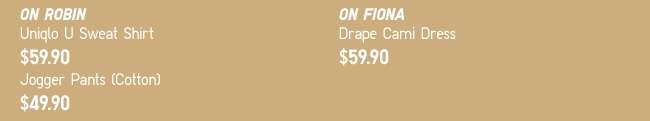 On Robin: Uniqlo U Sweat Shirt & Jogger Pants (Cotton) | On Fiona: Drape Cami Dress