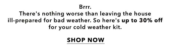 Up to 30% off cold weather essentials - Shop now
