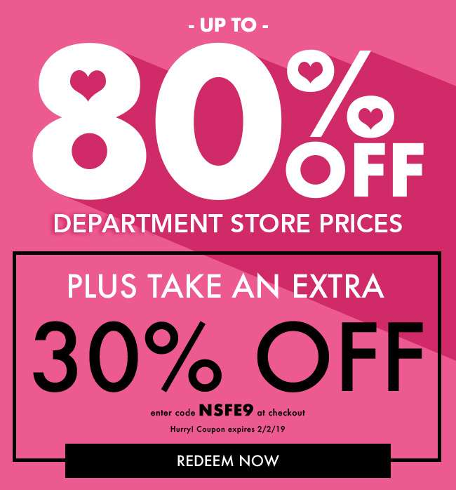 Up to 80% Off Department Store Prices. Plus take an extra 30% OFF. Enter code NSFE9 at checkout. Hurry! Coupon Expires 2/2/19