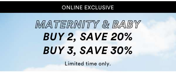 Maternity X Baby Online Exclusive | SHOP NOW