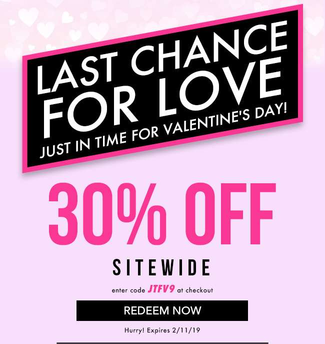 Last Chance for Love. Just in time for Valentine's Day! 30% Off Sitewide. Enter code JTFV9 at checkout. Redeem Now. Hurry! Expires 2/11/19
