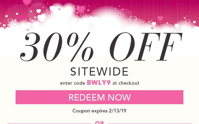 30% Off Sitewide. Enter code BWLY9 at checkout. Redeem Now. Coupon expires 2/13/19