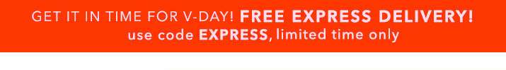 Get it in time for v-day! Free express delivery! Use code EXPRESS, limited time only