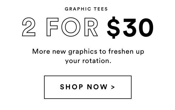 2 for $30 Tees | SHOP NOW