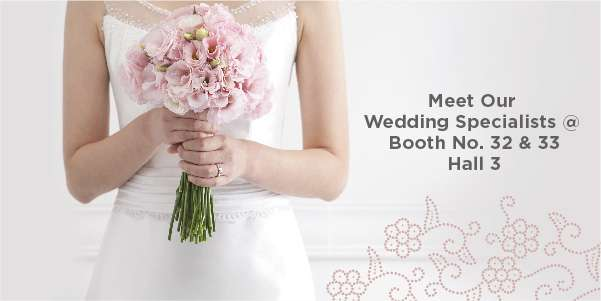 Meet our weddings specialists @ Booth No. 32 & 33 Hall 3