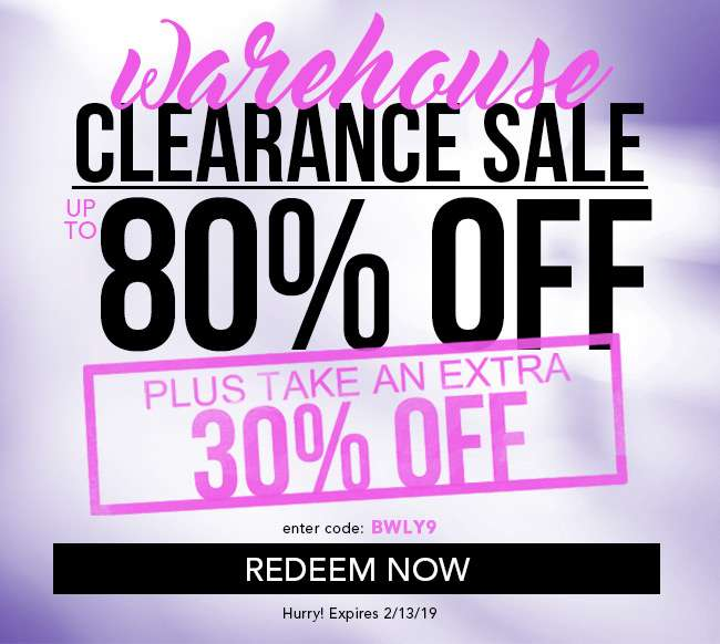 Warehouse Clearance Sale up to 80% Off. Plus take an extra 30% Off. Enter code: BWLY9. Redeem Now. Hurry! Expires 2/13/19