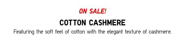 Cotton Cashmere on sale!