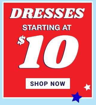 Dresses starting at $10