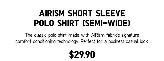 AIRism Short Sleeve Polo Shirt (Semi-Wide)   The classic polo shirt with AIRism fabric's signature comfort conditioning technology.