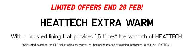 Limited Offer ends 28 Feb | HEATTECH Extra Warm Collection