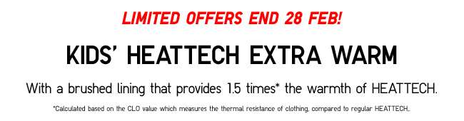 Limited Offer ends 28 Feb | Kids' HEATTECH Extra Warm Collection