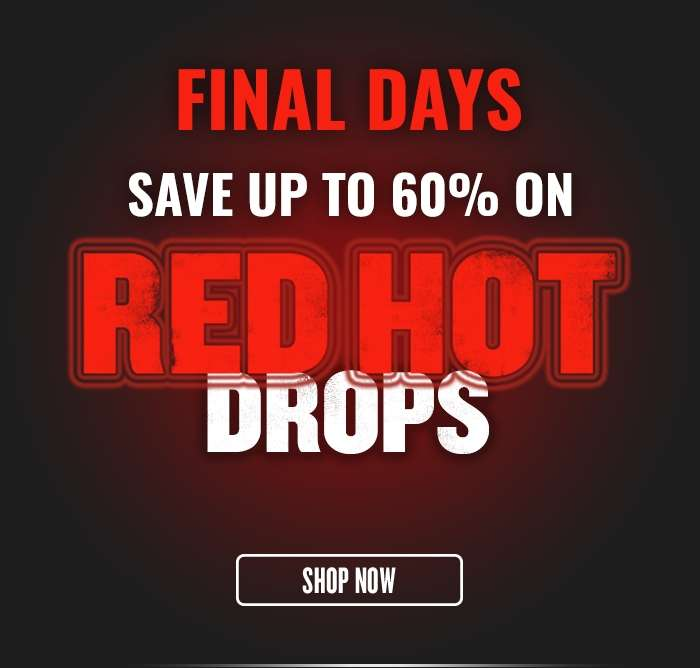 Final Days Save up to 60% on Red Hot Drops