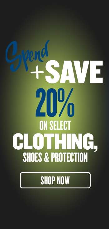 Spend & Save 20% on select Clothing, Shoes & Protection