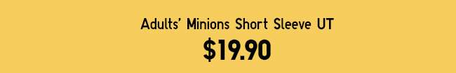 Adults' Minions Short Sleeve UT at $19.90