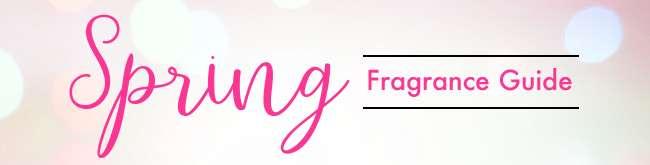 Spring Fragrance Guide