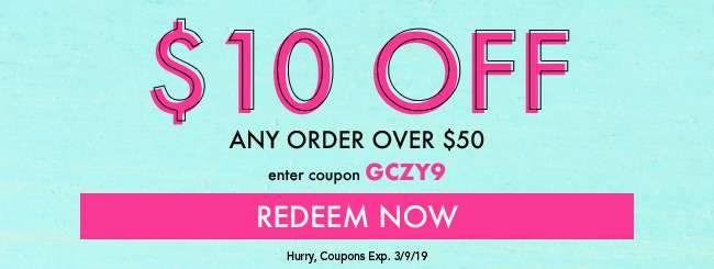 $10 off any order over $50. Enter coupon GCZY9. Redeem Now
