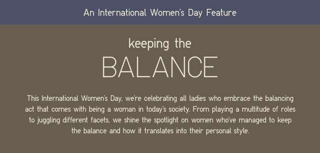 A International Women's Day Feature: Keeping the Balance, a 3-part series.