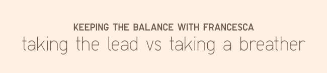 Balancing with Francesca - taking the lead vs taking a breather