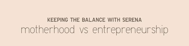 Balancing with Serena - motherhood vs entrepreneurship