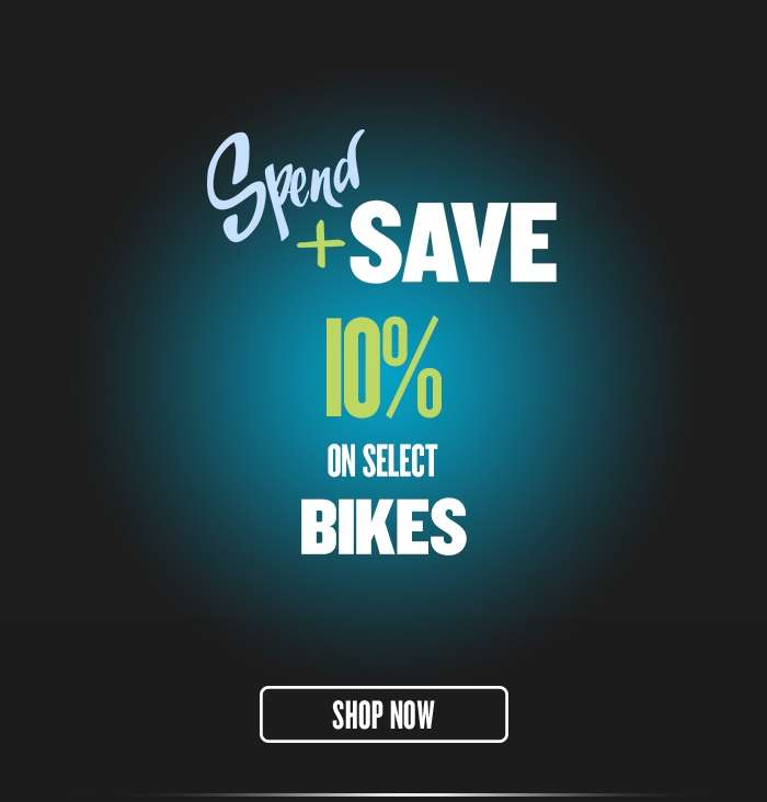 Spend & Save 10% on select Bikes