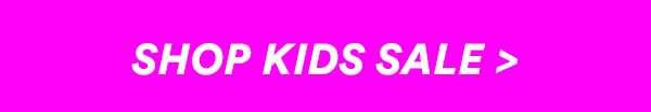 KIDS SALE | SHOP NOW