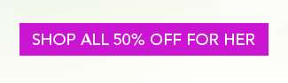 Shop All 50% Off For Her