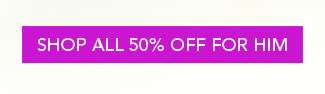Shop All 50% Off For Him