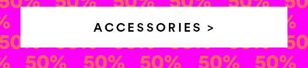 ACCESSORIES SALE | SHOP NOW