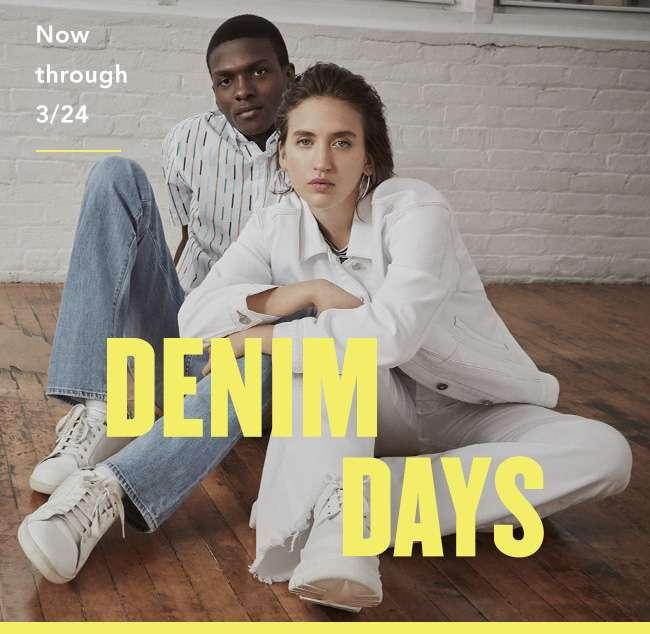 DENIM DAYS Now through 3/24