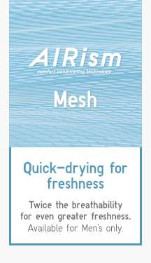 AIRism Mesh | Quick-drying for freshness
