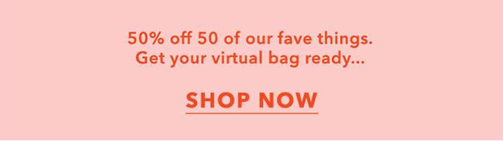 50% off 50 fave things - Shop now