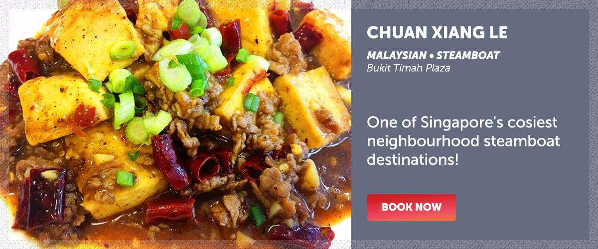 Chuan Xiang Le - One of Singapore's cosiest neighbourhood steamboat destinations!