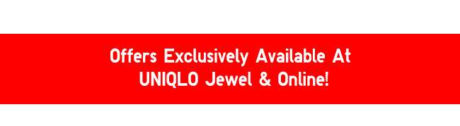 Exclusive offers only available online and at Uniqlo Jewel!
