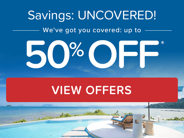 Savings: UNCOVERED! We've got you covered: Up to 50%* OFF