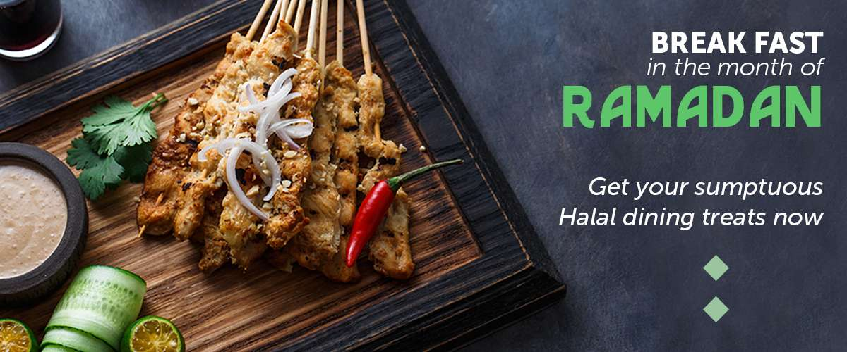 Break Fast in the month of Ramadan with sumptuous Halal dining treats now