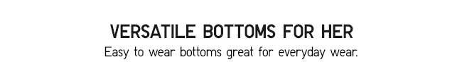 Versatile bottoms for her
