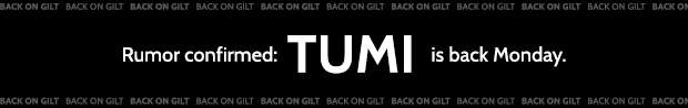 Rumor Confirmed: TUMI is back Monday.